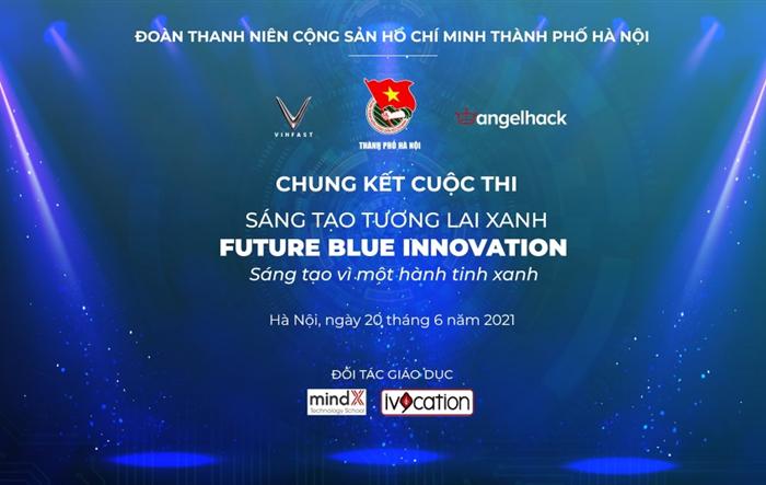 Cuộc thi Sáng tạo tương lai xanh - Future Blue Innovation - sân chơi cho học sinh THPT